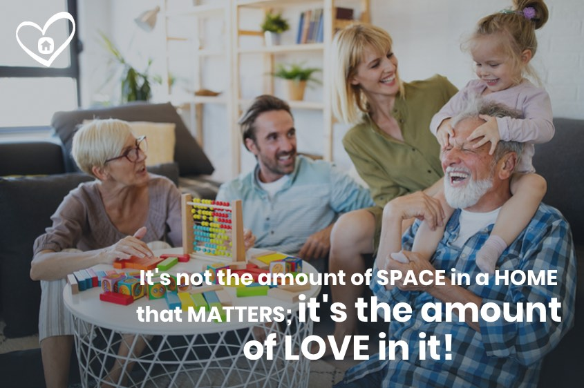 It's not the amount of SPACE in a HOME that MATTERS; it's the amount of LOVE in it!